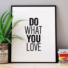Do What You Love http://www.notonthehighstreet.com/themotivatedtype/product/do-what-you-love-print Limited edition, order now!