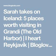 Sarah takes on Iceland: 5 places worth visiting in Grandi (The Old Harbor)   I heart Reykjavík   Bloglovin'