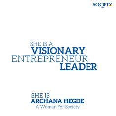 Archana Hegde, a Visionary, Entrepreneur, Leader & a #WomanForSociety.  Read More - http://womanforsociety.com