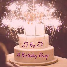 27 By A Birthday Recap