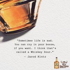"""""""Sometimes life is sad. You can cry in your booze, if you want. I think that's called a Whiskey Sour. Whiskey And You, Whiskey Girl, Whiskey Sour, Bourbon Quotes, Whiskey Quotes, Fireball Drinks, Whiskey Cocktails, Cocktail Drinks, Irish Restaurants"""