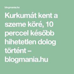 Kurkumát kent a szeme köré, 10 perccel később hihetetlen dolog történt – blogmania.hu Good Food, Math, Healthy, Turmeric, Math Resources, Health, Healthy Food, Yummy Food, Mathematics