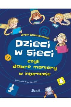Dzieci w sieci, czyli dobre maniery w internecie - Wydawnictwo Debit Sp. Multimedia, Baby Kids, Kid Books, Internet, School, Children's Books, Childrens Books, Schools, Children Books