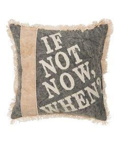'If Not Now' Throw Pillow #zulily #zulilyfinds