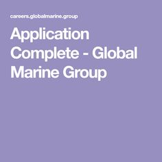 Application Complete - Global Marine Group Confirm Email Address, Next Of Kin, My Cv, Login Form, Give It To Me, Group