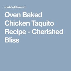 Oven Baked Chicken Taquito Recipe - Cherished Bliss