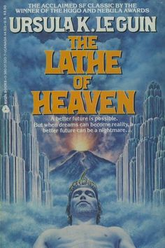 The Lathe of Heaven by Ursula Le Guin. This book has had a life long influence on me as an author and as a person.