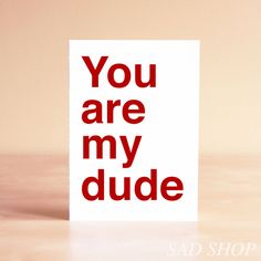 Valentine Card - Dude Valentine - Valentine's Day Card - Boyfriend Card - Father's Day Card - Anniversary Card - You are my dude. $5.00, via Etsy.