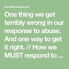 One thing we get terribly wrong in our response to abuse. And one way to get it right. // How we MUST respond to abuse allegations.