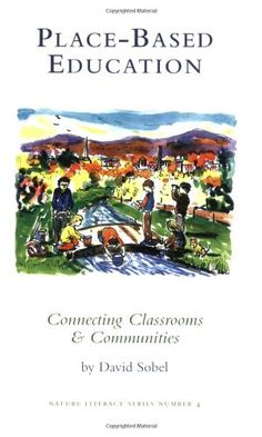Place-based Education: Connecting Classrooms & Communities, With Index by David Sobel http://www.amazon.com/dp/0913098558/ref=cm_sw_r_pi_dp_Ue.pwb1R41JBM