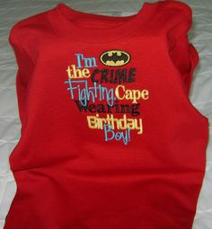 """""""I'm the crime fighting, cape wearing Birthday Boy!"""""""