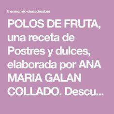 POLOS DE FRUTA, una receta de Postres y dulces, elaborada por ANA MARIA GALAN COLLADO. Descubre las mejores recetas de Blogosfera Thermomix® Ciudad Real