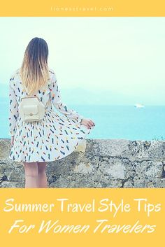 Must Know Summer Travel Style Tips for Women Travelers - Lioness Travel Travel Advice, Travel Tips, Travel Guides, Travel Articles, Travel Hacks, Travel Destinations, Packing List For Travel, Packing Tips, Travel Clothes Women