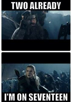 "Gimli: ""Two already!"" Legolas: ""I'm on seventeen!"" Rose: ""BEST.MOVIE.EVER."""