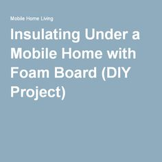 Insulating Under A Mobile Home With Foam Board Diy Project