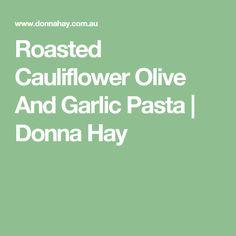 Roasted Cauliflower Olive And Garlic Pasta | Donna Hay