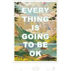 Everything is Going to be Okay Print.