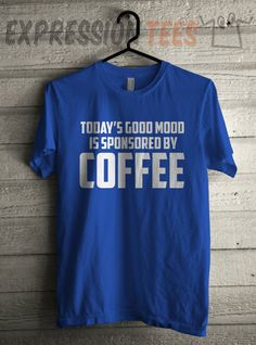 Men's Todays Good Mood is Sponsored by Coffee Shirt Unisex Adult T-Shirt #1436 by Expression Tees Trending Clothing / Apparel USA Seller