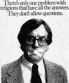 Atheism, Religion, God is Imaginary, Questions. There's only one problem with religions that have all the answers. They don't allow questions.