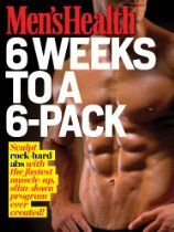 Men's Health: 6 Weeks to a 6 Pack: Sculpt rock-hard abs with the fastest muscle-up, slim-down program ever created!