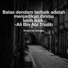Balas dendam terbaik adalah menjadikan dirimu lebih baik. -Ali Bin Abi Thalib Wise Quotes, Book Quotes, Words Quotes, Quotes To Live By, Motivational Quotes, Inspirational Quotes, Imam Ali Quotes, Muslim Quotes, Islamic Quotes