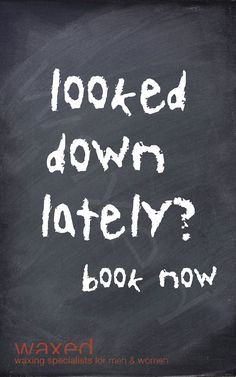 looked down lately...book now http://www.waxed.com.au/book.html