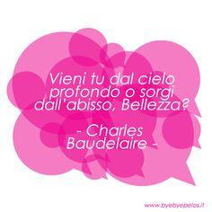 #bellezza #beauty #citazioni #quotes #byebyepelos #CharlesBaudelaire #profondo #abisso #cielo
