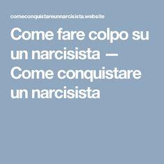 Come fare colpo su un narcisista — Come conquistare un narcisista