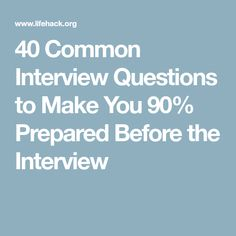 40 Common Interview Questions To Make You 90 Prepared Before The