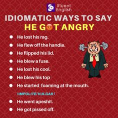 Idiomatic ways to say: He got angry