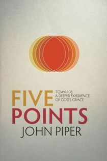FREE: Five Points: Towards a Deeper Experience of God's Grace eBook by John Piper