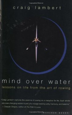 Mind Over Water: Lessons on Life from the Art of Rowing: DIVIn this wise and thrilling book, Criag Lambert turns rowing--personal discipline, modern Olympic sport, grand collegiate tradition--into a metaphor for a vigorous and satisfying life. Best Books To Read, Good Books, Rowing Memes, Coxswain, Rowing Workout, Crew Team, Rowing Crew, Houghton Mifflin Harcourt, Swimming Diving