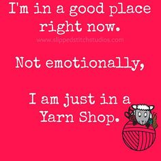 An online yarn shop will do if I can't make it to a real one. I'm in a good place right now. Not emotionally, I am just in a Yarn Shop. Knitting Quotes, Knitting Humor, Crochet Humor, Knitting Yarn, Knitting Projects, Hand Knitting, Knitting Patterns, Crochet Patterns, Yarn Bombing