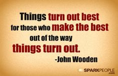 Things turn out best for those who make the best out of the way things turn out. via @SparkPeople