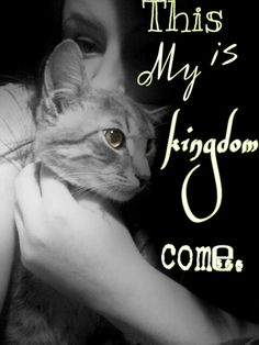 This is My kingdom come...