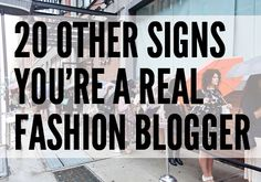 20 OTHER signs You're A Real Fashion Blogger