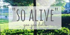 """So Alive"" by Goo Goo Dolls"