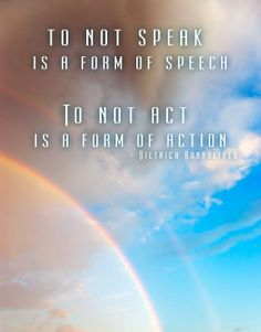To not speak is a form of speech. To not act is a form of action.