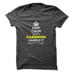 (Top Tshirt Fashion) Keep Calm and Let EARRINGS Handle it [Tshirt design] Hoodies, Tee Shirts