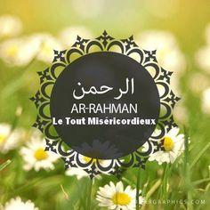 Le terme Rahman est une forme dérivée du substantif rahma (miséricorde). Ar Rahman désigne l'Etre débordant de miséricorde et toujours disposé à en toucher sa création. Dieu est Ar Rahman, car il dispense bienfaits et prospérité à toutes les Créatures sans distinction. L'attribut Ar Rahman est plus fort que celui d'Ar Rahim, car il exprime la miséricorde universelle que Dieu étend à l'humanité toute entière.
