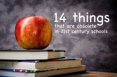 14 things that are obsolete in 21st century schools