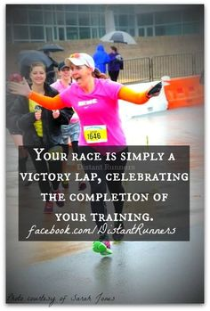 Your race is simply a victory lap celebrating the completion of your training.