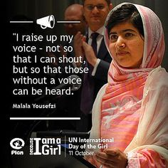 """I raise up my voice - not so that I can shout, but so those without a voice can be heard."" -- Malala Yousefzi  #dayofthegirl"