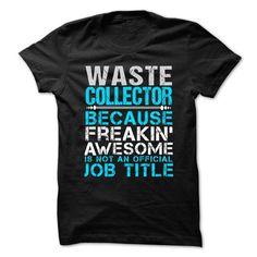 WASTE COLLECTOR Because FREAKING Awesome Is Not An Official Job Title T Shirts, Hoodies. Get it now ==► https://www.sunfrog.com/No-Category/WASTE-COLLECTOR--Freaking-awesome.html?41382