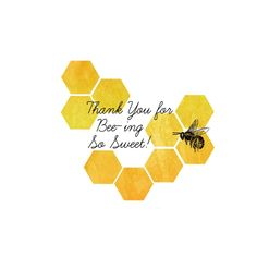 Thank you for Bee-ing so Sweet! (attach message to a jar of honey)