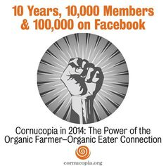 The Cornucopia Institute in 2014: The Power of the Organic Farmer–Organic Eater Connection! More here: http://www.cornucopia.org/2014/10/10-years-10000-members-100000-facebook #organic #food #farming