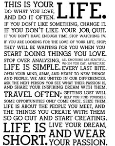 Your life!  Just said many of these words tonight to someone I love...Coincidence that I just came across this?  I think not!