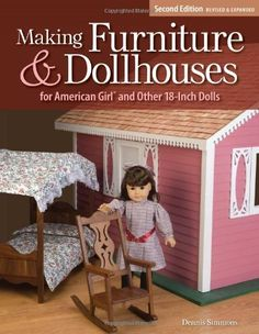Making Furniture & Dollhouses for American Girl and Other 18-Inch Dolls by Dennis Simmons, http://www.amazon.com/dp/1565234022/ref=cm_sw_r_pi_dp_IHHMpb0JA8XKD/179-4465301-3932108