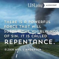 """There is a powerful force that will subdue the whirlwinds of sin. It is called repentance."" Elder Neil L. The Church of Jesus Christ of Latter-Day Saints. Mormon Quotes, Lds Quotes, Religious Quotes, Uplifting Quotes, Spiritual Quotes, Inspirational Quotes, Qoutes, General Conference Quotes, Conference Talks"
