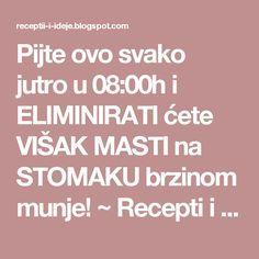 Pijte ovo svako jutro u 08:00h i ELIMINIRATI ćete VIŠAK MASTI na STOMAKU brzinom munje! ~ Recepti i Ideje Home Remedies, Natural Remedies, Healthy Tips, Healthy Recipes, Torte Recepti, Slim And Fit, Holistic Nutrition, Shake Recipes, Kefir